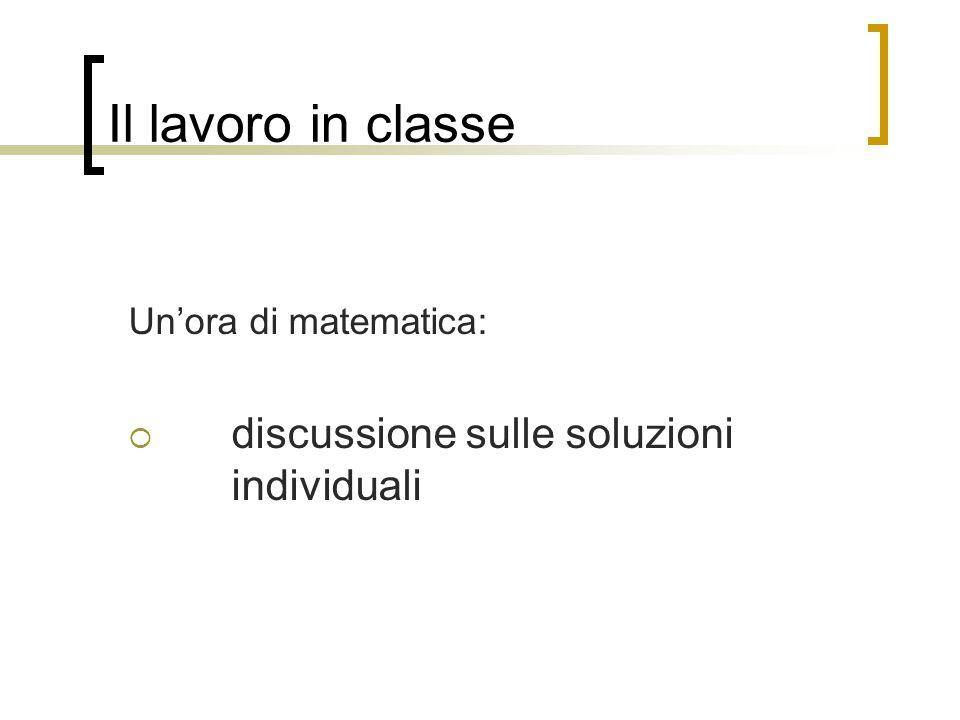 Il lavoro in classe Un'ora di matematica:  discussione sulle soluzioni individuali