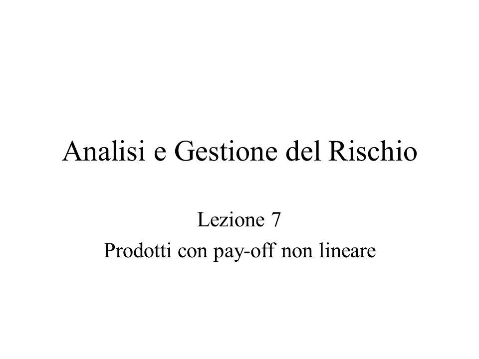 Analisi e Gestione del Rischio Lezione 7 Prodotti con pay-off non lineare