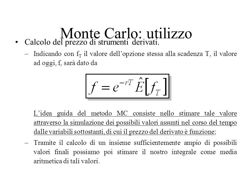 Monte Carlo: utilizzo Calcolo del prezzo di strumenti derivati. –Indicando con f T il valore dell'opzione stessa alla scadenza T, il valore ad oggi, f
