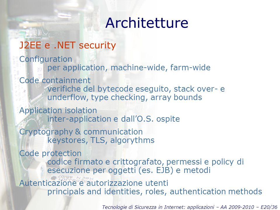 Tecnologie di Sicurezza in Internet: applicazioni – AA 2009-2010 – E20/36 Architetture J2EE e.NET security Configuration per application, machine-wide