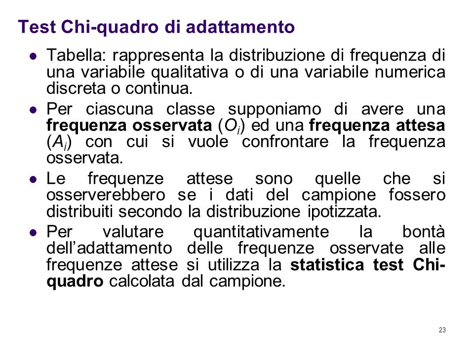 23 Test Chi-quadro di adattamento Tabella: rappresenta la distribuzione di frequenza di una variabile qualitativa o di una variabile numerica discreta