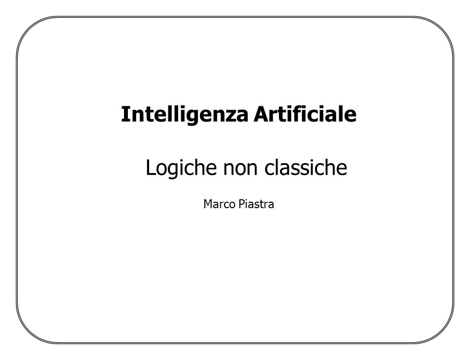 Logiche non classiche - 2 Marco Piastra Argomenti 1.