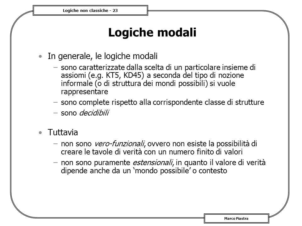 Logiche non classiche - 23 Marco Piastra Logiche modali In generale, le logiche modali –sono caratterizzate dalla scelta di un particolare insieme di