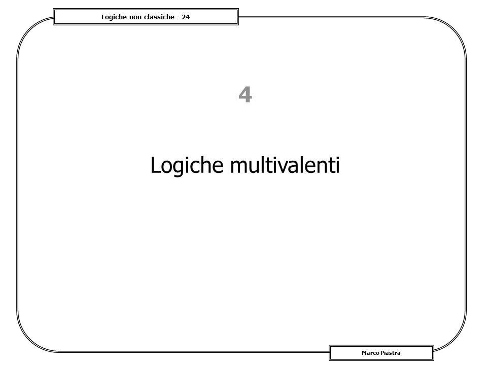 Logiche non classiche - 24 Marco Piastra 4 Logiche multivalenti