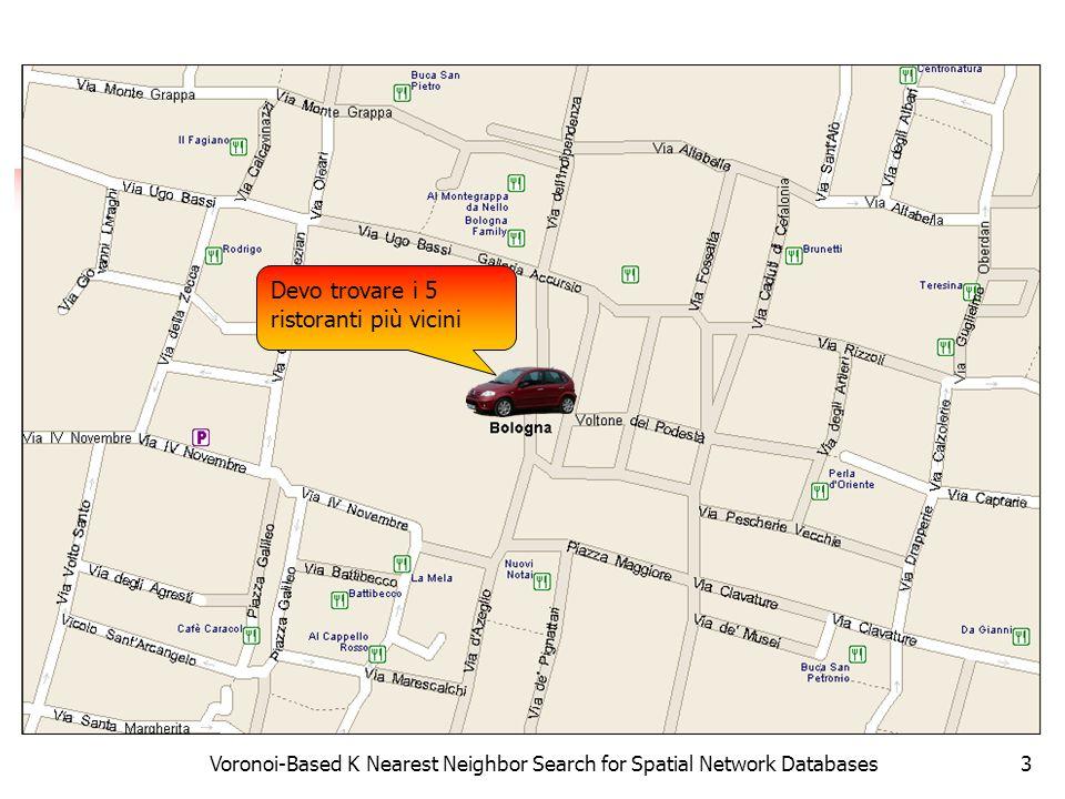 Voronoi-Based K Nearest Neighbor Search for Spatial Network Databases3 Devo trovare i 5 ristoranti più vicini