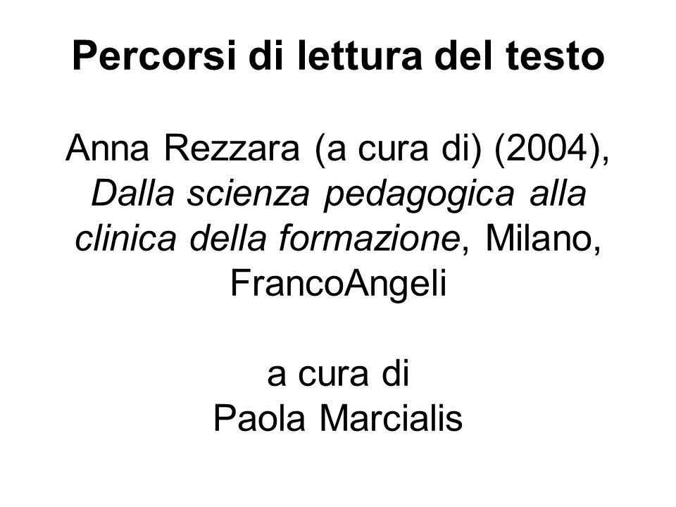 Percorsi di lettura del testo Anna Rezzara (a cura di) (2004), Dalla scienza pedagogica alla clinica della formazione, Milano, FrancoAngeli a cura di