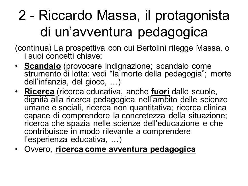 2 - Riccardo Massa, il protagonista di un'avventura pedagogica (continua) La prospettiva con cui Bertolini rilegge Massa, o i suoi concetti chiave: Sc