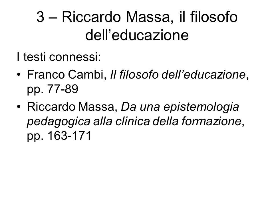 3 – Riccardo Massa, il filosofo dell'educazione I testi connessi: Franco Cambi, Il filosofo dell'educazione, pp. 77-89 Riccardo Massa, Da una epistemo