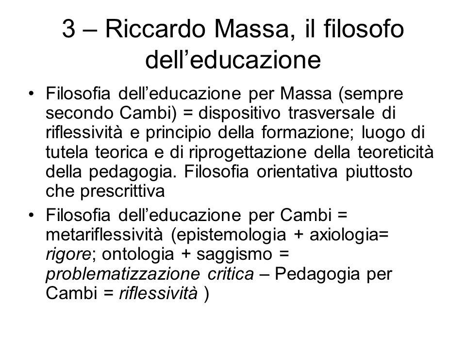 3 – Riccardo Massa, il filosofo dell'educazione Filosofia dell'educazione per Massa (sempre secondo Cambi) = dispositivo trasversale di riflessività e