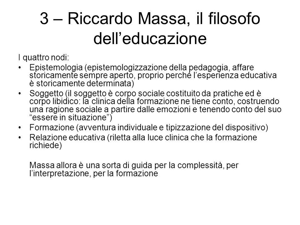 3 – Riccardo Massa, il filosofo dell'educazione I quattro nodi: Epistemologia (epistemologizzazione della pedagogia, affare storicamente sempre aperto