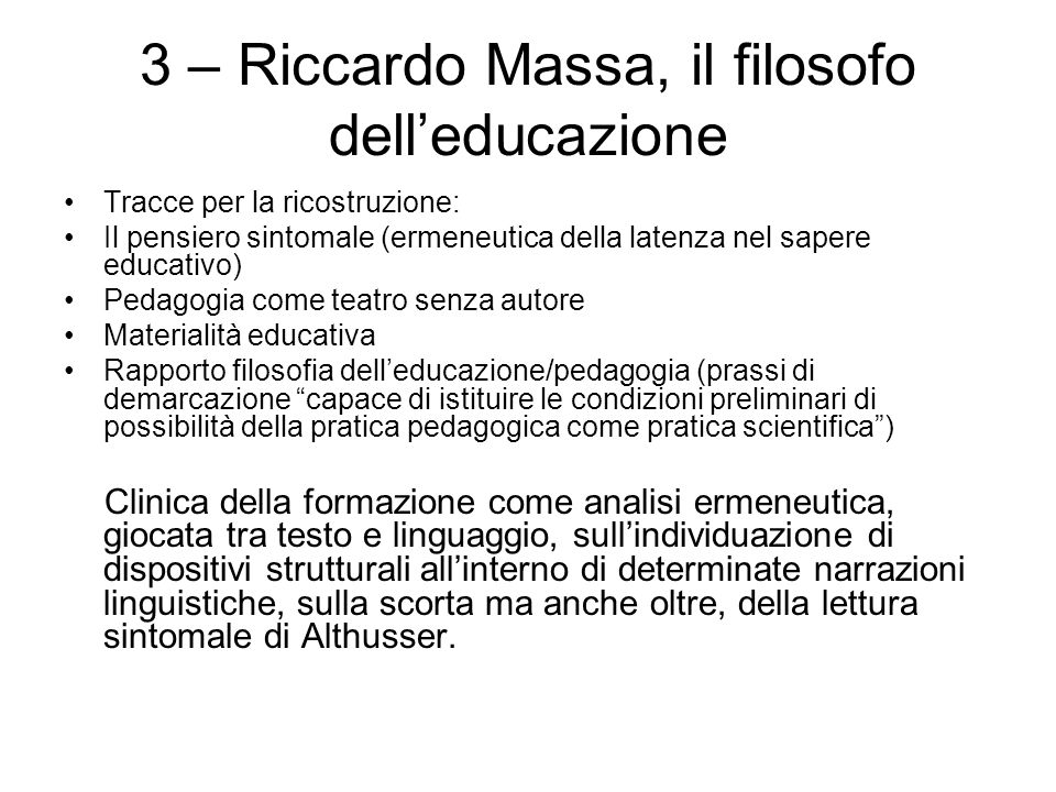 3 – Riccardo Massa, il filosofo dell'educazione Tracce per la ricostruzione: Il pensiero sintomale (ermeneutica della latenza nel sapere educativo) Pe