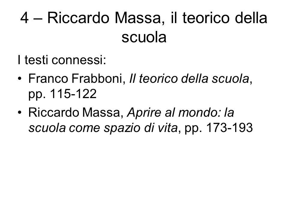 4 – Riccardo Massa, il teorico della scuola I testi connessi: Franco Frabboni, Il teorico della scuola, pp. 115-122 Riccardo Massa, Aprire al mondo: l