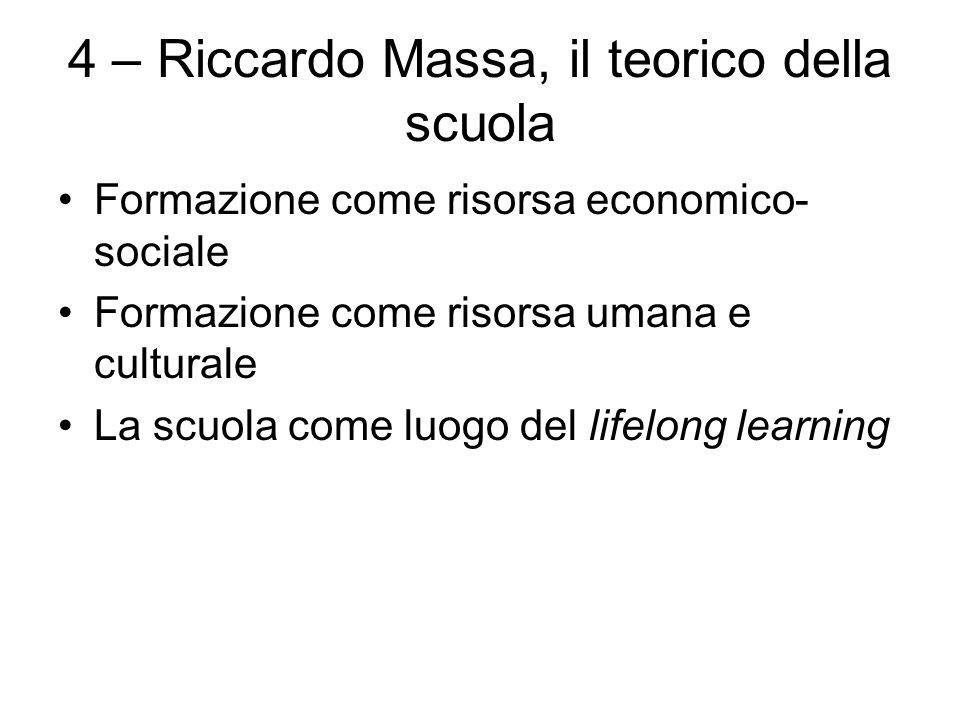 4 – Riccardo Massa, il teorico della scuola Formazione come risorsa economico- sociale Formazione come risorsa umana e culturale La scuola come luogo