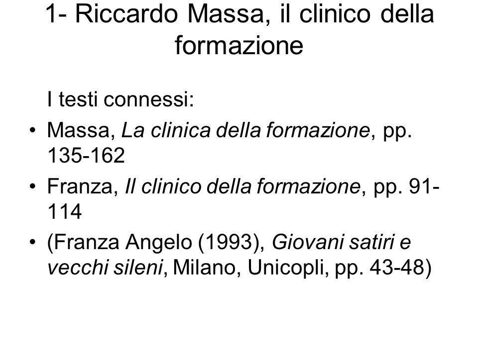 1- Riccardo Massa, il clinico della formazione I testi connessi: Massa, La clinica della formazione, pp. 135-162 Franza, Il clinico della formazione,