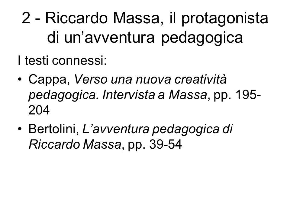 2 - Riccardo Massa, il protagonista di un'avventura pedagogica I testi connessi: Cappa, Verso una nuova creatività pedagogica. Intervista a Massa, pp.