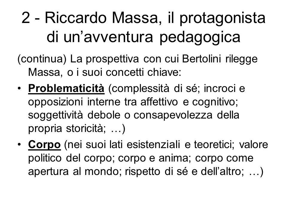 2 - Riccardo Massa, il protagonista di un'avventura pedagogica (continua) La prospettiva con cui Bertolini rilegge Massa, o i suoi concetti chiave: Pr