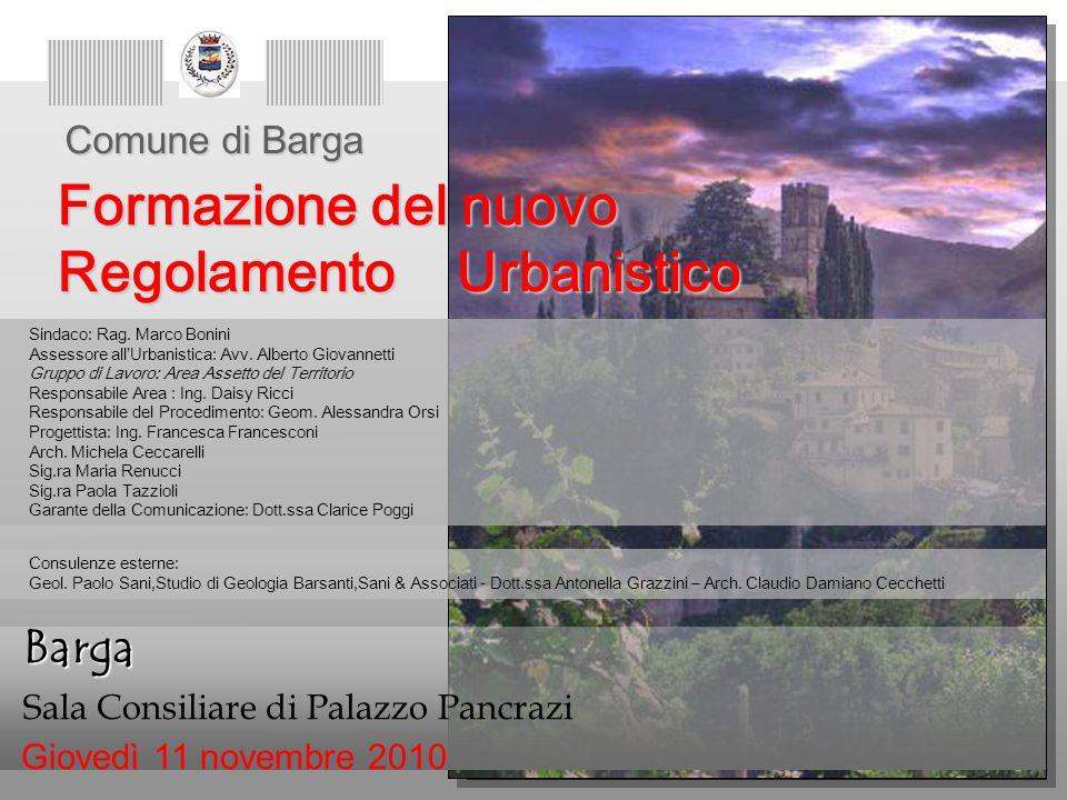 Formazione Nuovo regolamento Urbanistico Comune di Barga Barga Barga Sala Consiliare di Palazzo Pancrazi Giovedì 11 novembre 2010 Formazione del nuovo Regolamento Urbanistico Sindaco: Rag.