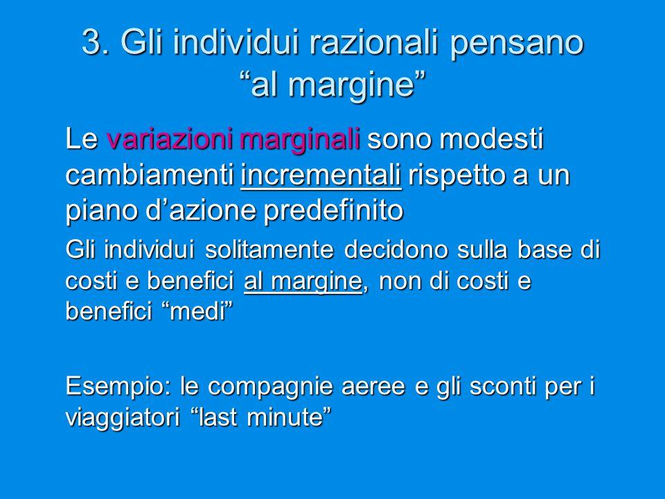 """3. Gli individui razionali pensano """"al margine"""" Le variazioni marginali sono modesti cambiamenti incrementali rispetto a un piano d'azione predefinito"""