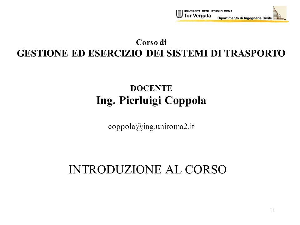 1 Corso di GESTIONE ED ESERCIZIO DEI SISTEMI DI TRASPORTO DOCENTE Ing.