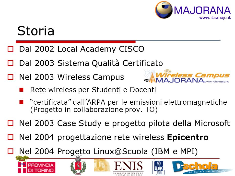 "Storia  Dal 2002 Local Academy CISCO  Dal 2003 Sistema Qualità Certificato  Nel 2003 Wireless Campus Rete wireless per Studenti e Docenti ""certific"