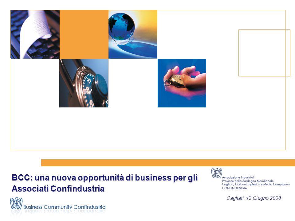 Business Community Confindustria Cagliari, 12 Giugno 2008 BCC: una nuova opportunità di business per gli Associati Confindustria