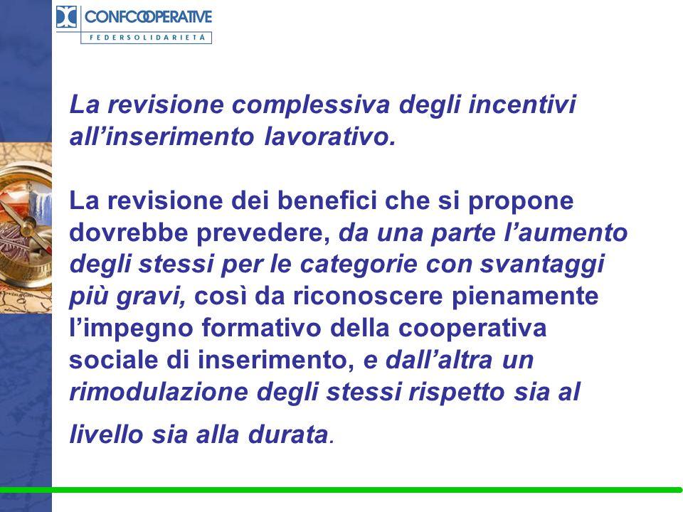 La revisione complessiva degli incentivi all'inserimento lavorativo. La revisione dei benefici che si propone dovrebbe prevedere, da una parte l'aumen