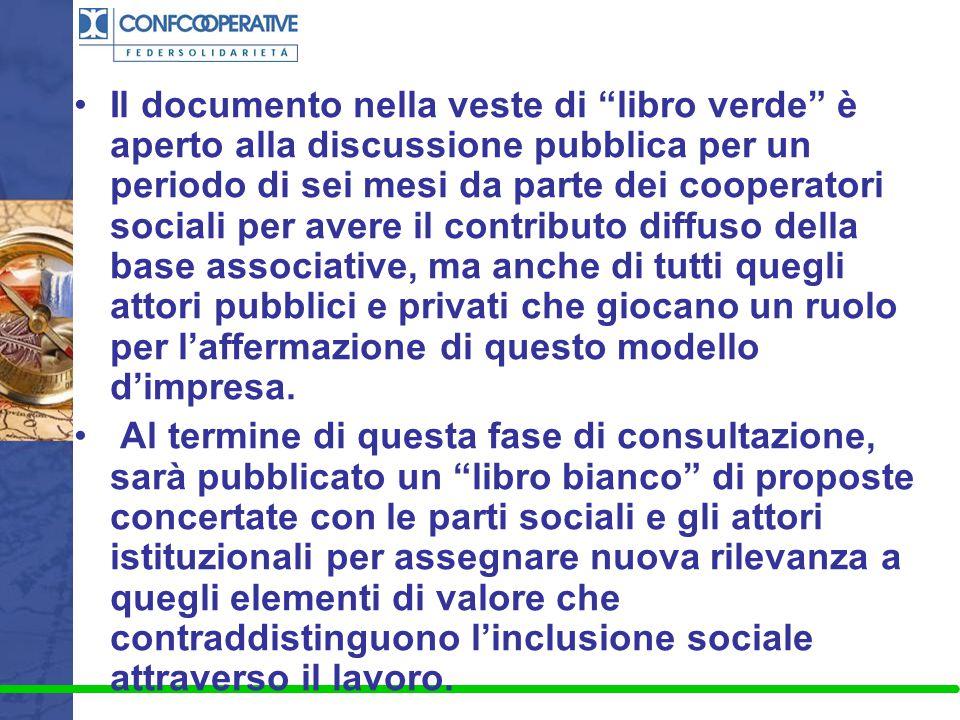 """Il documento nella veste di """"libro verde"""" è aperto alla discussione pubblica per un periodo di sei mesi da parte dei cooperatori sociali per avere il"""