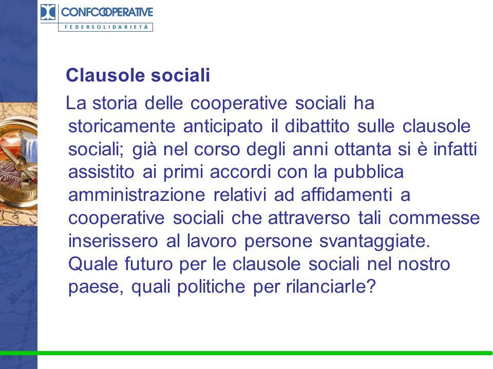 Clausole sociali La storia delle cooperative sociali ha storicamente anticipato il dibattito sulle clausole sociali; già nel corso degli anni ottanta