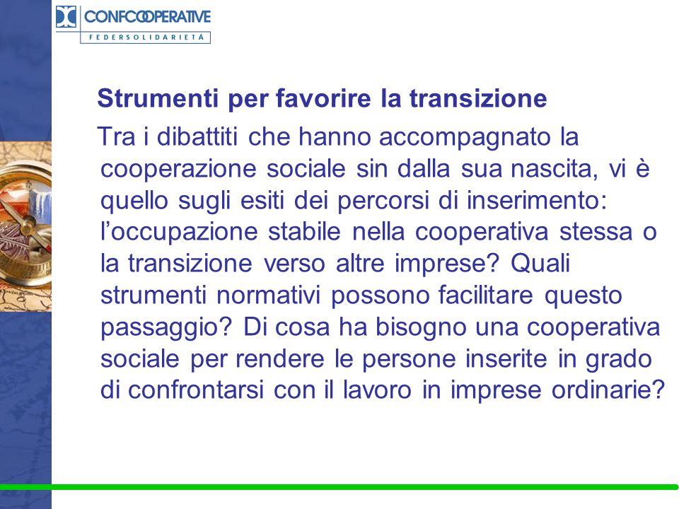 Strumenti per favorire la transizione Tra i dibattiti che hanno accompagnato la cooperazione sociale sin dalla sua nascita, vi è quello sugli esiti de