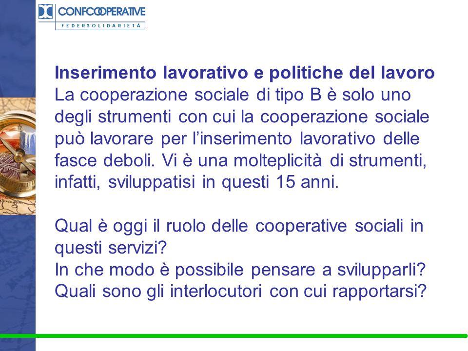 Inserimento lavorativo e politiche del lavoro La cooperazione sociale di tipo B è solo uno degli strumenti con cui la cooperazione sociale può lavorar