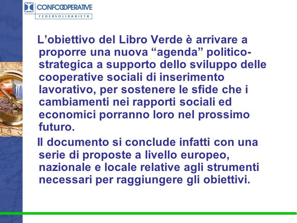 """L'obiettivo del Libro Verde è arrivare a proporre una nuova """"agenda"""" politico- strategica a supporto dello sviluppo delle cooperative sociali di inser"""