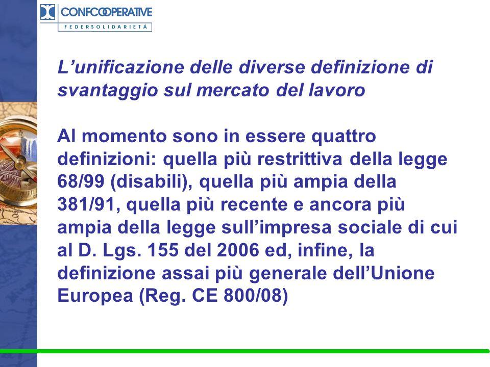L'unificazione delle diverse definizione di svantaggio sul mercato del lavoro Al momento sono in essere quattro definizioni: quella più restrittiva de