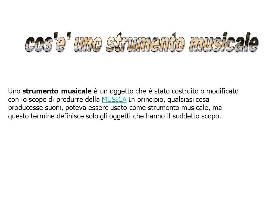 Uno strumento musicale è un oggetto che è stato costruito o modificato con lo scopo di produrre della MUSICA In principio, qualsiasi cosa producesse s