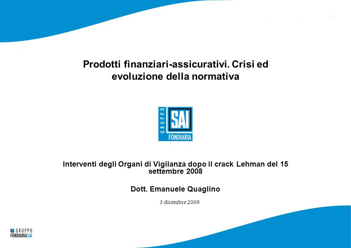 5 aprile 2004 Prodotti finanziari-assicurativi. Crisi ed evoluzione della normativa Interventi degli Organi di Vigilanza dopo il crack Lehman del 15 s