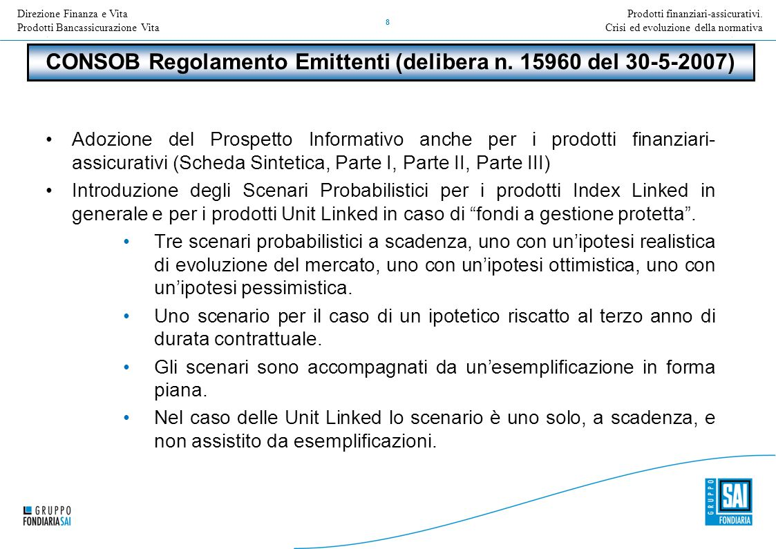 Direzione Nome della Direzione Inserire Titolo e versione della presentazione 8 Adozione del Prospetto Informativo anche per i prodotti finanziari- assicurativi (Scheda Sintetica, Parte I, Parte II, Parte III) Introduzione degli Scenari Probabilistici per i prodotti Index Linked in generale e per i prodotti Unit Linked in caso di fondi a gestione protetta .