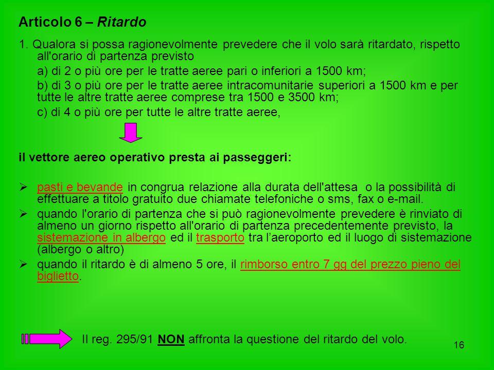 16 Articolo 6 – Ritardo 1. Qualora si possa ragionevolmente prevedere che il volo sarà ritardato, rispetto all'orario di partenza previsto a) di 2 o p