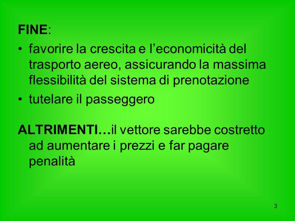 3 FINE: favorire la crescita e l'economicità del trasporto aereo, assicurando la massima flessibilità del sistema di prenotazione tutelare il passegge