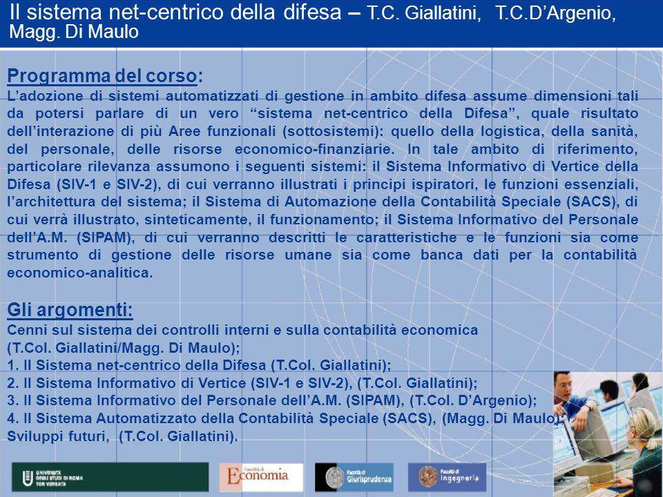 Il sistema net-centrico della difesa – T.C. Giallatini, T.C.D'Argenio, Magg. Di Maulo Programma del corso: L'adozione di sistemi automatizzati di gest