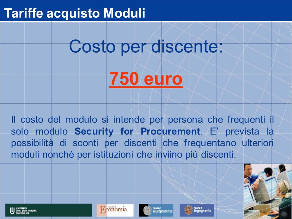 Tariffe acquisto Moduli Il costo del modulo si intende per persona che frequenti il solo modulo Security for Procurement.