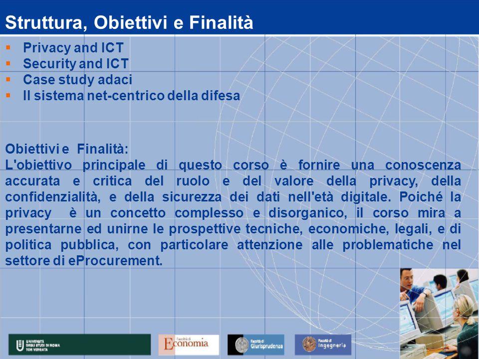 Calendario Lezioni data 07/06/2010 08/06/2010 09/06/2010 10/06/2010 11/06/2010 14.00 - 17.00Acquisti 14.00 - 17.00Privacy and ICTAcquisti 10.00 - 13.00Privacy and ICTAcquisti 14.00 - 17.00Privacy and ICTAcquisti 10.00 – 13.00Privacy and ICTAcquisti 14.00 - 17.00Il sistema net-centrico della difesaGiallatini, D'Argenio, Di Maulo 10.00 - 13.00Privacy and ICTAcquisti 14.00 - 17.00Security and ICTZanero 10.00 - 13.00Case studyGiallonardo/ ADACI ora 10.00 - 13.00Security and ICTZanero Attività Didattica: 07/06/2010 - 11/06/2010 Lezioni MateriaDocente Modulo : Security for Procurement 02/07/2010 ESAME MODULO IV Privacy and ICT