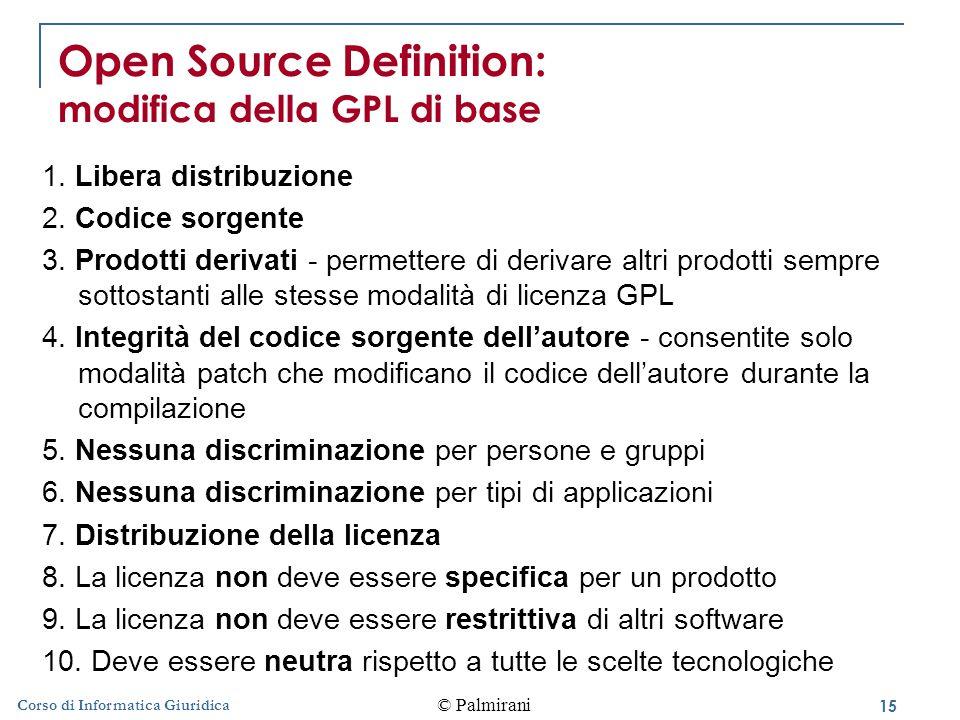 15 © Palmirani Corso di Informatica Giuridica Open Source Definition: modifica della GPL di base 1.