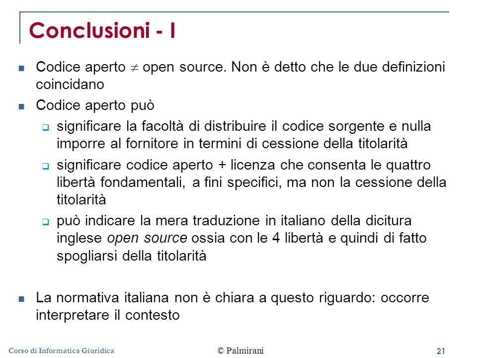 21 © Palmirani Corso di Informatica Giuridica Conclusioni - I Codice aperto  open source.