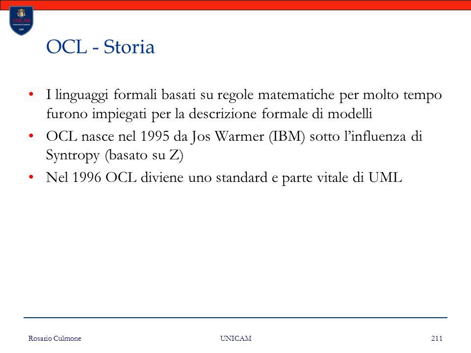 Rosario Culmone UNICAM 211 OCL - Storia I linguaggi formali basati su regole matematiche per molto tempo furono impiegati per la descrizione formale d