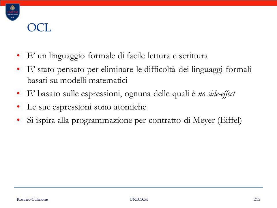 Rosario Culmone UNICAM 212 OCL E' un linguaggio formale di facile lettura e scrittura E' stato pensato per eliminare le difficoltà dei linguaggi forma