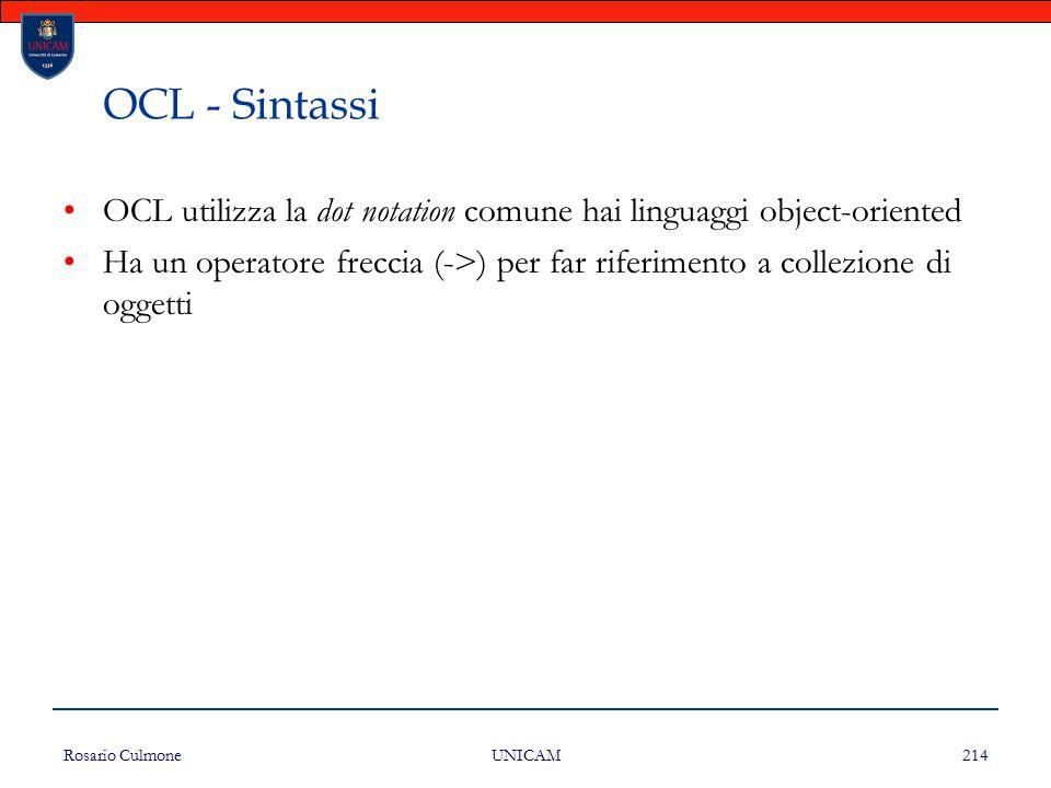 Rosario Culmone UNICAM 214 OCL - Sintassi OCL utilizza la dot notation comune hai linguaggi object-oriented Ha un operatore freccia (->) per far rifer