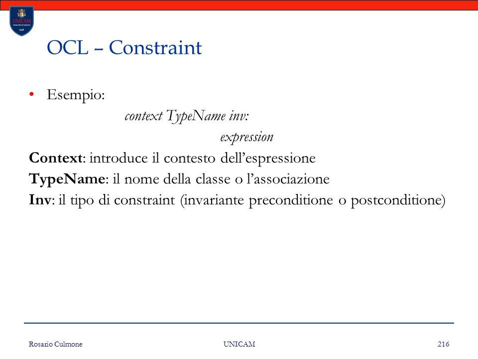 Rosario Culmone UNICAM 216 OCL – Constraint Esempio: context TypeName inv: expression Context: introduce il contesto dell'espressione TypeName: il nom