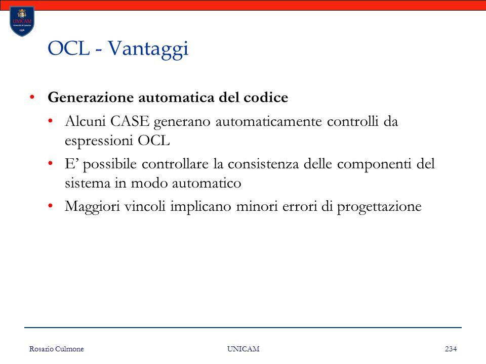 Rosario Culmone UNICAM 234 Generazione automatica del codice Alcuni CASE generano automaticamente controlli da espressioni OCL E' possibile controllar