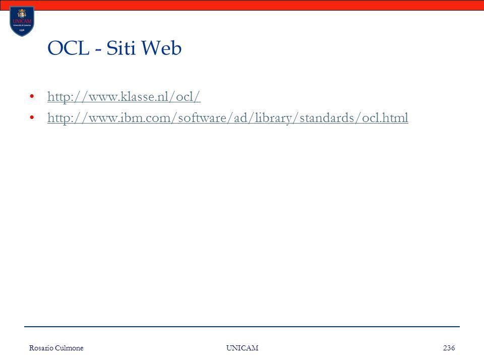 Rosario Culmone UNICAM 236 OCL - Siti Web http://www.klasse.nl/ocl/ http://www.ibm.com/software/ad/library/standards/ocl.html