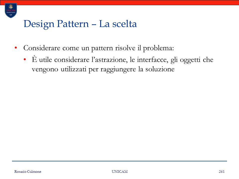 Rosario Culmone UNICAM 261 Design Pattern – La scelta Considerare come un pattern risolve il problema: È utile considerare l'astrazione, le interfacce