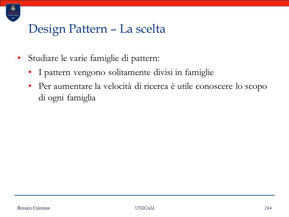 Rosario Culmone UNICAM 264 Design Pattern – La scelta Studiare le varie famiglie di pattern: I pattern vengono solitamente divisi in famiglie Per aume